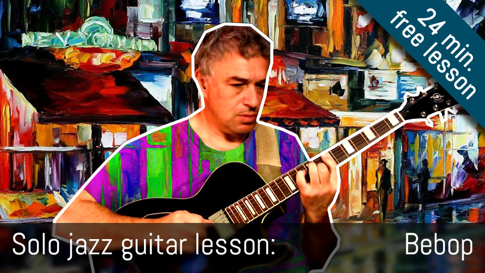 Solo jazz guitar lesson, how to play bebop lines, chord substitutions, walking bass and more!
